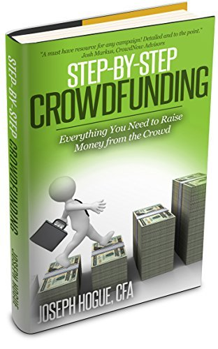 Step by Step Crowdfunding: Everything You Need to Raise Money from the Crowd for Small Business Crowdfunding and Fundraising