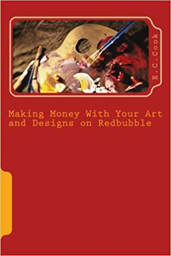 Making Money With Your Art and Designs on Redbubble: A Beginners Guide to making money from art and designs on redbubble.com