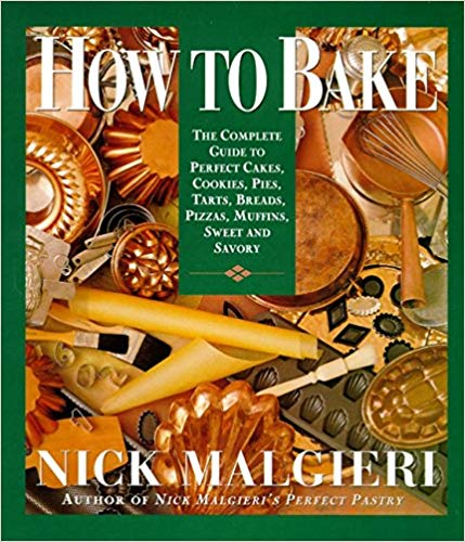 How to Bake: Complete Guide to Perfect Cakes, Cookies, Pies, Tarts, Breads, Pizzas, Muffins, Sweet and Savory