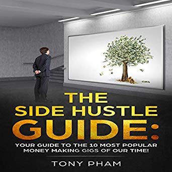 side hustle audio books The Side Hustle Guide: Your Guide to the 10 Most Popular Money Making Gigs of Our Time!