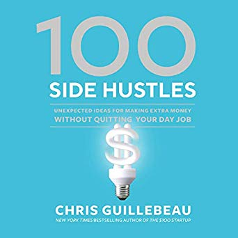 side hustle audio books 100 Side Hustles: Unexpected Ideas for Making Extra Money Without Quitting Your Day Job