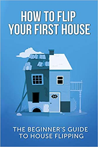 How To Flip Your First House